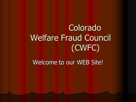 Colorado Welfare Fraud Council (CWFC) Colorado Welfare Fraud Council (CWFC) Welcome to our WEB Site!