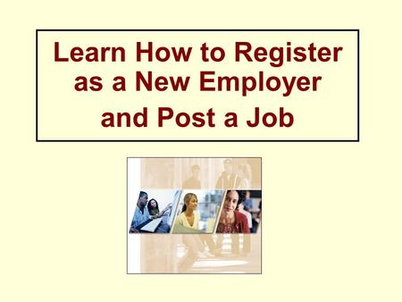 Learn How to Register as a New Employer and Post a Job.