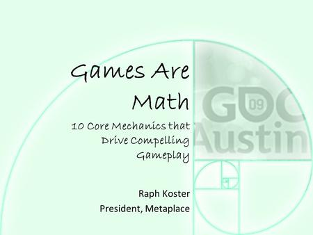 <strong>Games</strong> Are Math 10 Core Mechanics that Drive Compelling Gameplay
