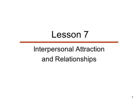 1 Lesson 7 Interpersonal Attraction and Relationships.