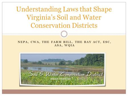 NEPA, CWA, THE FARM BILL, THE BAY ACT, ESC, ASA, WQIA Understanding Laws that Shape Virginia's Soil and Water Conservation Districts defiance-county.com.