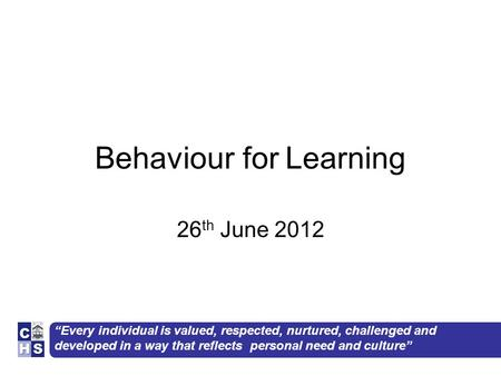 """Every individual is valued, respected, nurtured, challenged and developed in a way that reflects personal need and culture"" Behaviour for Learning 26."