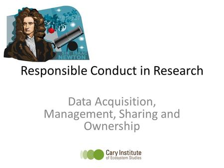 Responsible Conduct in Research Data Acquisition, Management, Sharing and Ownership.