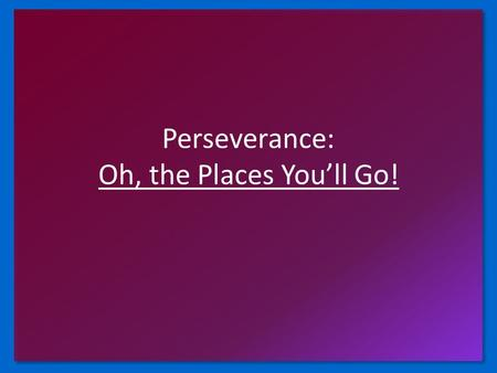 Perseverance: Oh, the Places You'll Go!. Perseverance Defined Roget (of Roget's Thesaurus) has called for your help. They want some synonyms for the word.