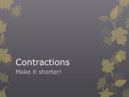Contractions Make it shorter!. Objective  I will be able to properly use contractions in a sentence.