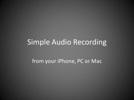 Simple Audio Recording from your iPhone, PC or Mac.