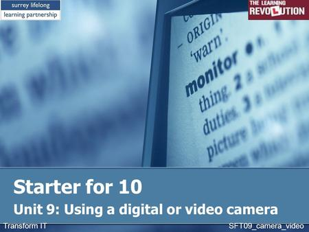 Starter for 10 Unit 9: Using a digital or video camera Transform IT SFT09_camera_video.