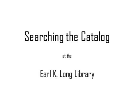 Searching the Catalog at the Earl K. Long Library.