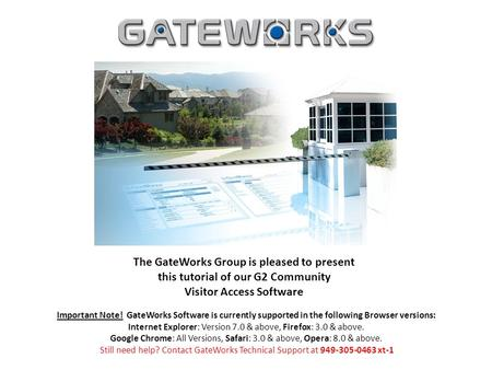 The GateWorks Group is pleased to present this tutorial of our G2 Community Visitor Access Software Important Note! GateWorks Software is currently supported.