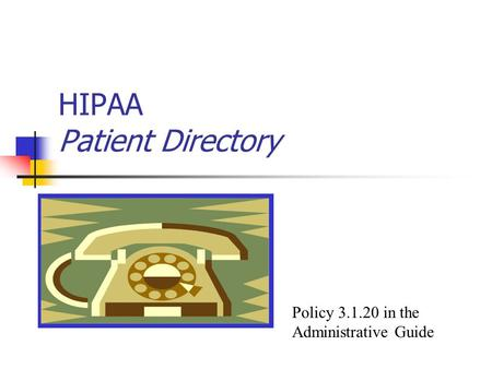 HIPAA Patient Directory Policy 3.1.20 in the Administrative Guide.