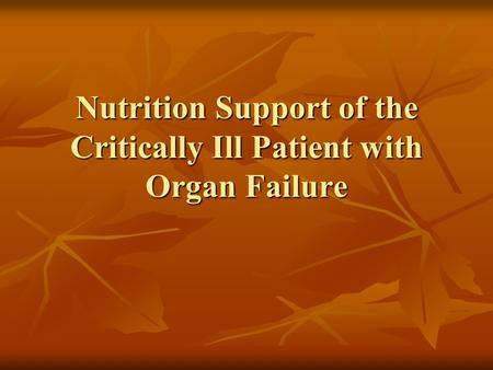 Nutrition Support of the Critically Ill Patient with Organ Failure.