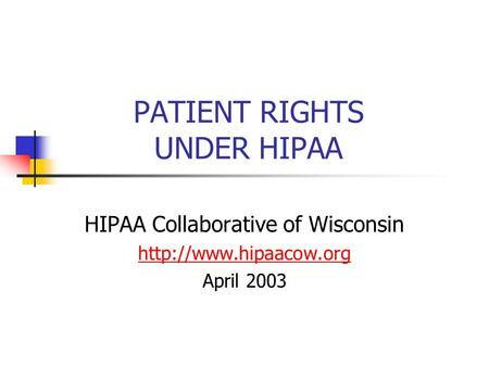 PATIENT RIGHTS UNDER HIPAA HIPAA Collaborative of Wisconsin  April 2003.
