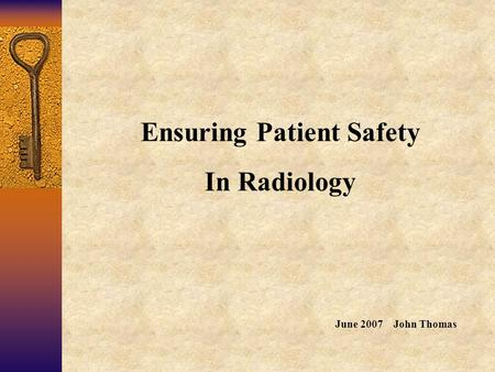 Ensuring Patient Safety In Radiology June 2007 John Thomas.