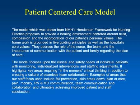 Patient Centered Care Model The model which was drawn from NMH's Henderson Framework for Nursing Practice proposes to provide a healing environment centered.