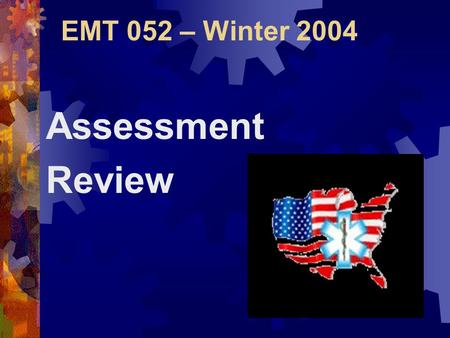 EMT 052 – Winter 2004 Assessment Review Scene Size-Up  Determine the # of Patients  Call for additional help if necessary  Can my unit handle this.