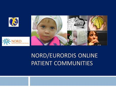 NORD/EURORDIS ONLINE PATIENT COMMUNITIES. Online Patient Communities 2 rarediseasecommunities.org.