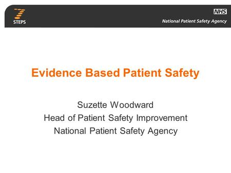 Evidence Based Patient Safety Suzette Woodward Head of Patient Safety Improvement National Patient Safety Agency.