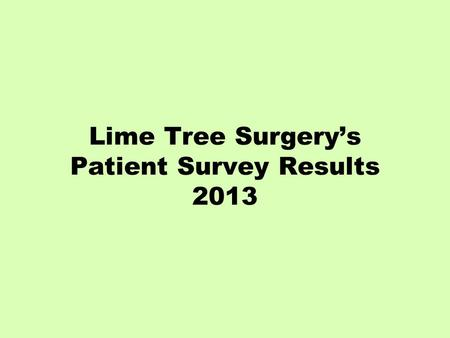 Lime Tree Surgery's Patient Survey Results 2013. Appointments.