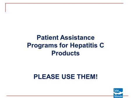 Patient Assistance Programs for Hepatitis C Products PLEASE USE THEM!