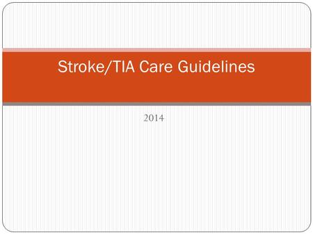 2014 Stroke/TIA Care Guidelines. The Stroke care guidelines were created to help guide nursing care based on best practice and evidence intended to optimize.