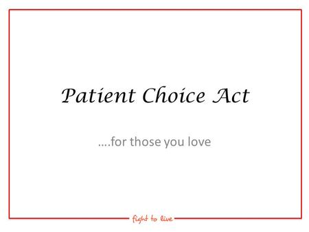 Patient Choice Act ….for those you love.