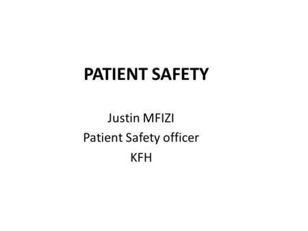 PATIENT SAFETY Justin MFIZI Patient Safety officer KFH.