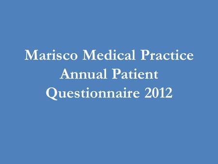 Marisco Medical Practice Annual Patient Questionnaire 2012.