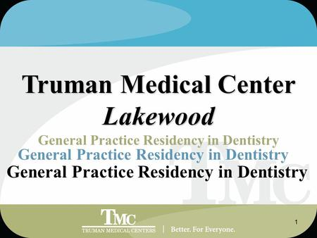 1 Truman Medical Center Lakewood General Practice Residency in Dentistry.