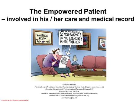 The Empowered Patient – involved in his / her care and medical record Dr Amir Hannan Full-time General Practitioner, Haughton Thornley Medical Centres,
