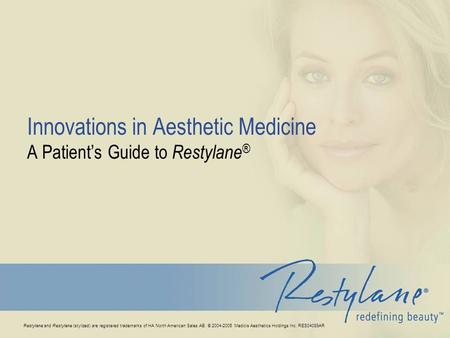 Restylane and Restylane (stylized) are registered trademarks of HA North American Sales AB. © 2004-2005 Medicis Aesthetics Holdings Inc. RES04089AR Innovations.