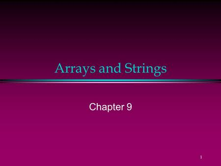 1 Arrays and Strings Chapter 9 2 All students to receive arrays! reports Dr. Austin. Declaring arrays scores : 85 79 92 57 68 80... 0 1 2 3 4 5 98.