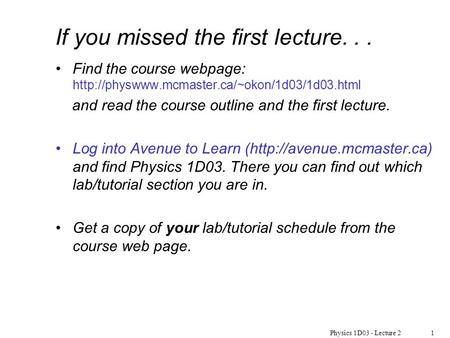 Physics 1D03 - Lecture 21 If you missed the first lecture... Find the course webpage:  and read the course.