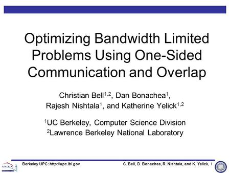 C. Bell, D. Bonachea, R. Nishtala, and K. Yelick, 1Berkeley UPC:  Optimizing Bandwidth Limited Problems Using One-Sided Communication.