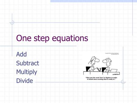 One step equations Add Subtract Multiply Divide Addition X + 5 = -9 X + 5 - 5 = -9 -5 X = -14 -6 + X = -4 -6 + 6 + X = -4 + 6 X = 2.