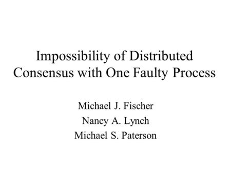 Impossibility of Distributed Consensus with One Faulty Process