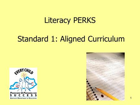 1 Literacy PERKS Standard 1: Aligned Curriculum. 2 PERKS Essential Elements Academic Performance 1. Aligned Curriculum 2. Multiple Assessments 3. Instruction.