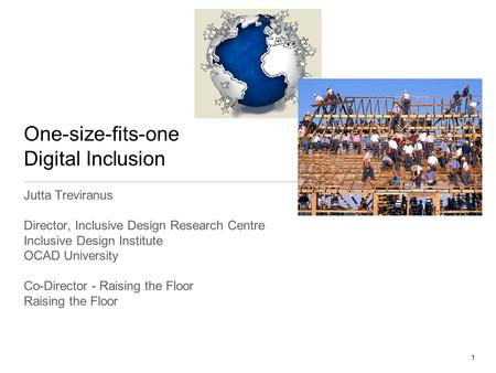 1 One-size-fits-one Digital Inclusion Jutta Treviranus Director, Inclusive Design Research Centre Inclusive Design Institute OCAD University Co-Director.