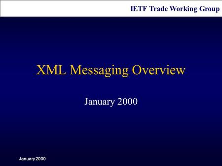 IETF Trade Working Group January 2000 XML Messaging Overview January 2000.