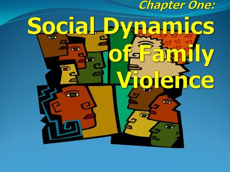 Key Concepts: Defining Family Violence Compare and contrast scholarly approaches to thinking about family violence Discuss a reconceptualized model for.