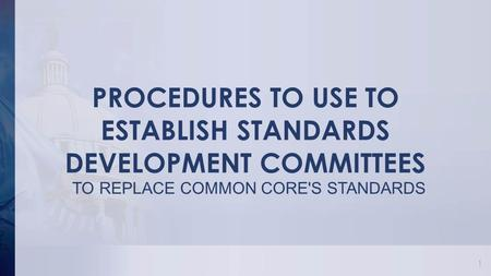 PROCEDURES TO USE TO ESTABLISH STANDARDS DEVELOPMENT COMMITTEES TO REPLACE COMMON CORE'S STANDARDS 1.