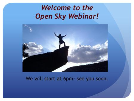 Welcome to the Open Sky Webinar! We will start at 6pm- see you soon.