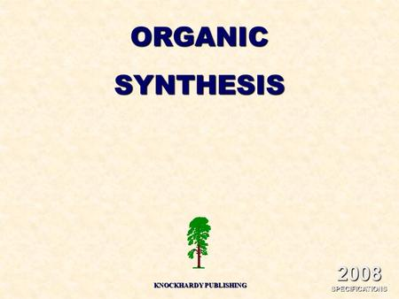 ORGANICSYNTHESIS KNOCKHARDY PUBLISHING 2008 SPECIFICATIONS.
