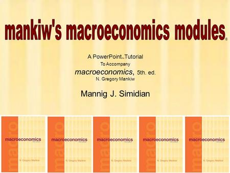 1 Chapter One A PowerPoint  Tutorial To Accompany macroeconomics, 5th. ed. N. Gregory Mankiw Mannig J. Simidian ®