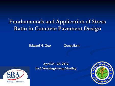 1 Fundamentals and Application of Stress Ratio in Concrete Pavement Design Edward H. Guo Consultant April 24 - 26, 2012 FAA Working Group Meeting.
