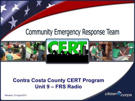 Contra Costa County CERT Program Unit 9 – FRS Radio Released: 12 August 2011.