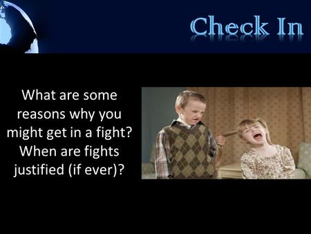 What are some reasons why you might get in a fight? When are fights justified (if ever)?