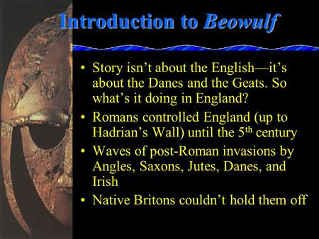 Introduction to Beowulf Story isn't about the English—it's about the Danes and the Geats. So what's it doing in England? Romans controlled England (up.