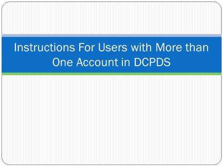 Instructions For Users with More than One Account in DCPDS.