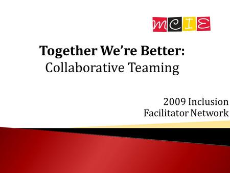2009 Inclusion Facilitator Network Together We're Better: Collaborative Teaming.