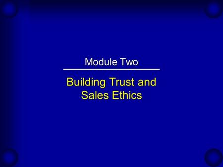 Building Trust and Sales Ethics Module Two. The Importance of Trust An Expert's Viewpoint: Gary Schliessman, owner of Schliessman and Associates has been.